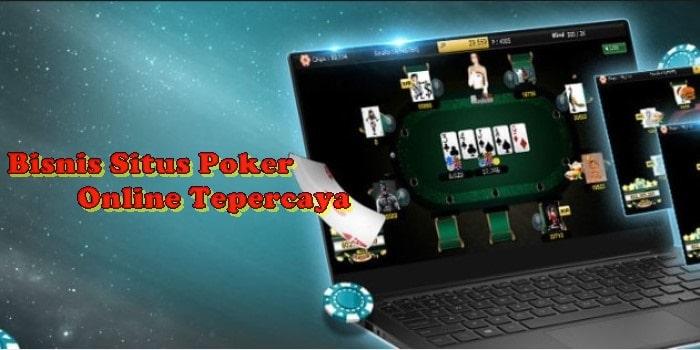 Bisnis Situs Poker Online Tepercaya