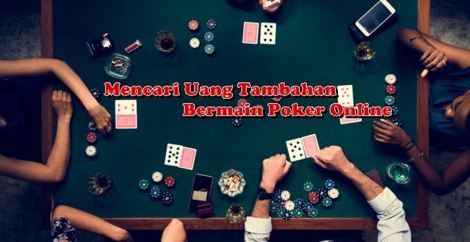 Mencari Uang Tambahan Bermain Poker Online